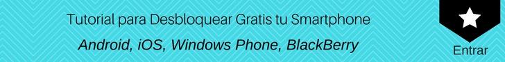 Tutorial para liberar tu smartphone Android, iOS, Windows Phone o BlackBerry